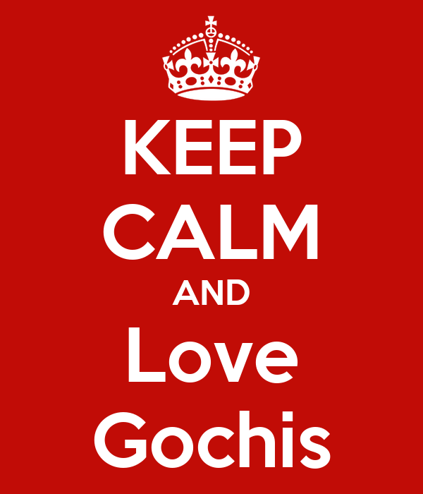 KEEP CALM AND Love Gochis