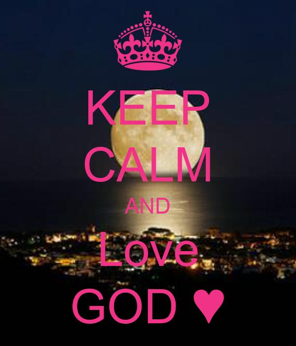 KEEP CALM AND Love GOD ♥