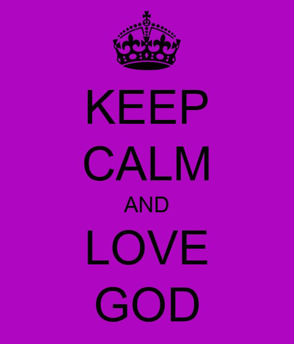 KEEP CALM AND LOVE GOD