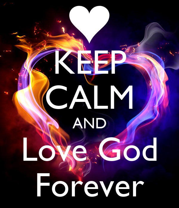 KEEP CALM AND Love God Forever