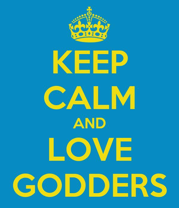 KEEP CALM AND LOVE GODDERS