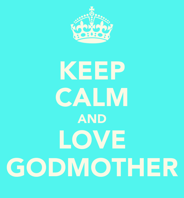 KEEP CALM AND LOVE GODMOTHER