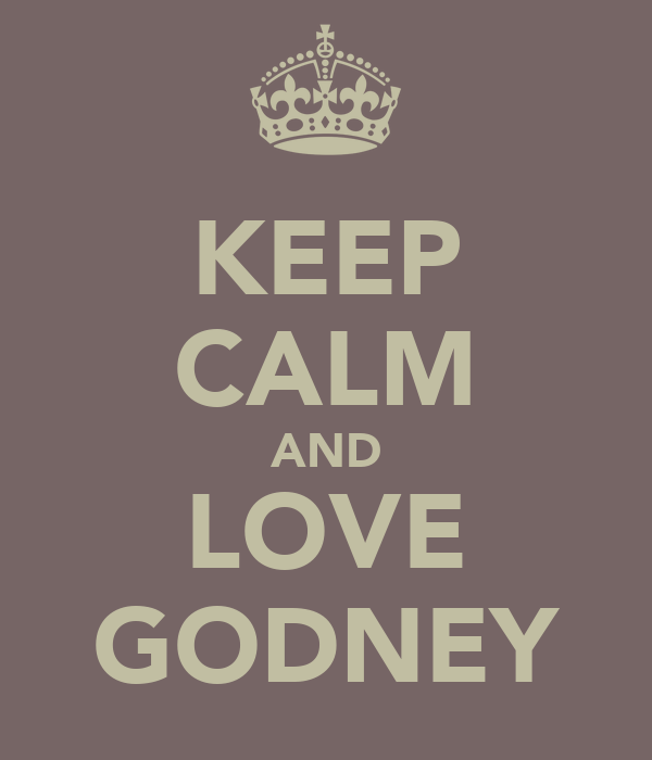 KEEP CALM AND LOVE GODNEY