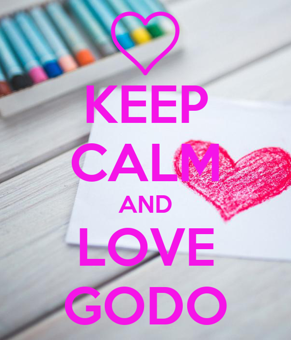 KEEP CALM AND LOVE GODO