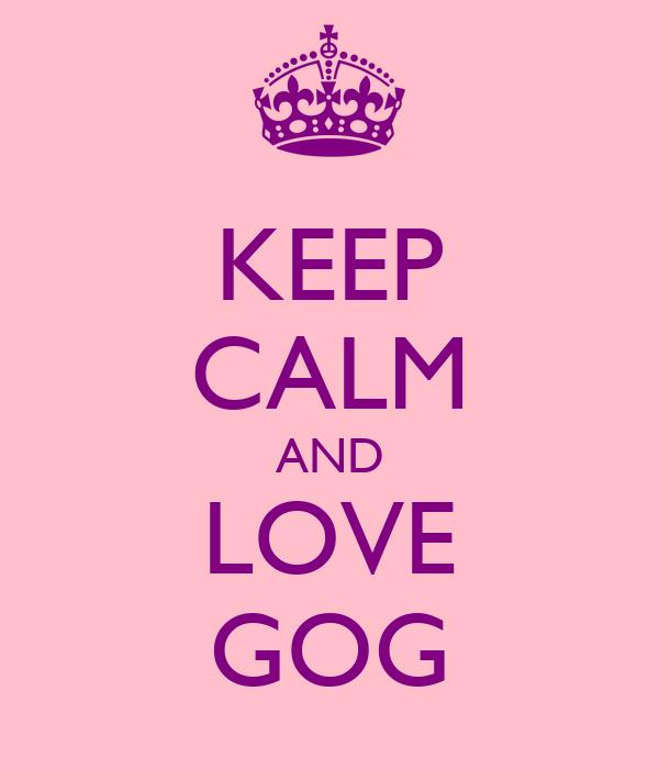 KEEP CALM AND LOVE GOG