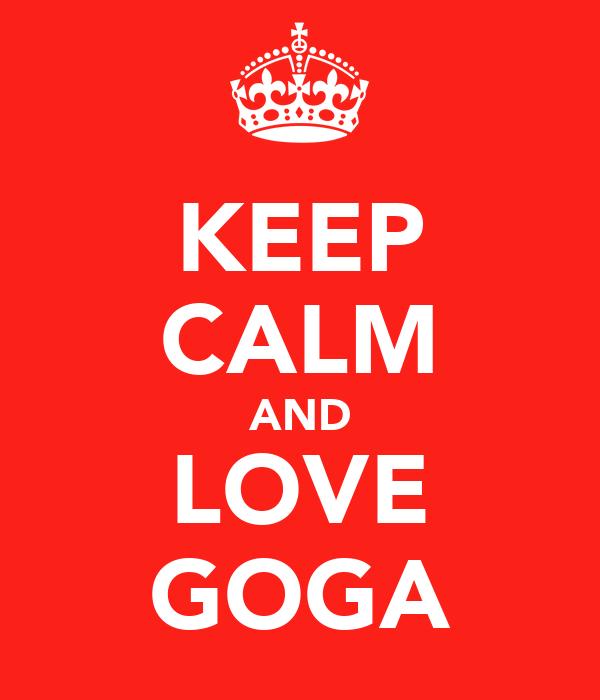 KEEP CALM AND LOVE GOGA