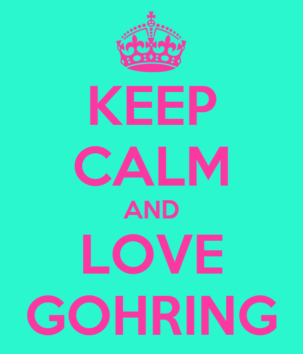 KEEP CALM AND LOVE GOHRING