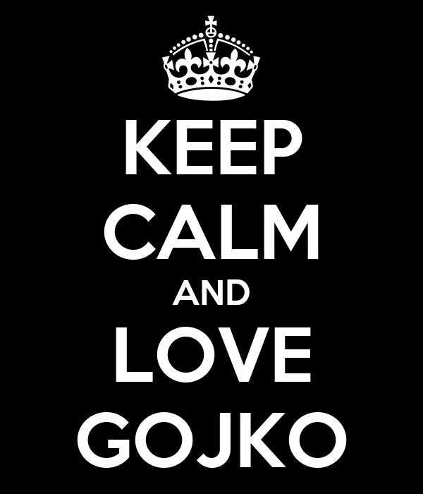 KEEP CALM AND LOVE GOJKO