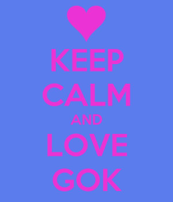 KEEP CALM AND LOVE GOK