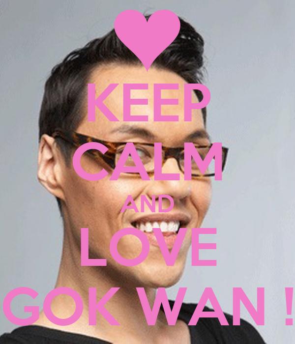 KEEP CALM AND LOVE GOK WAN !