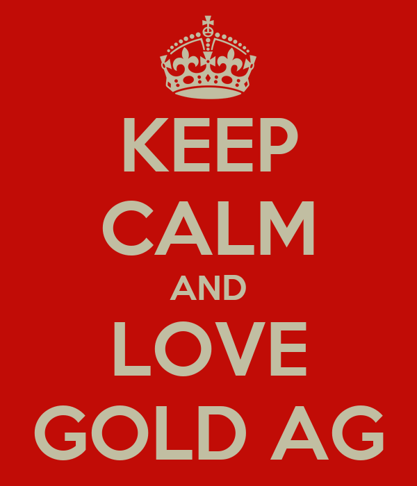 KEEP CALM AND LOVE GOLD AG