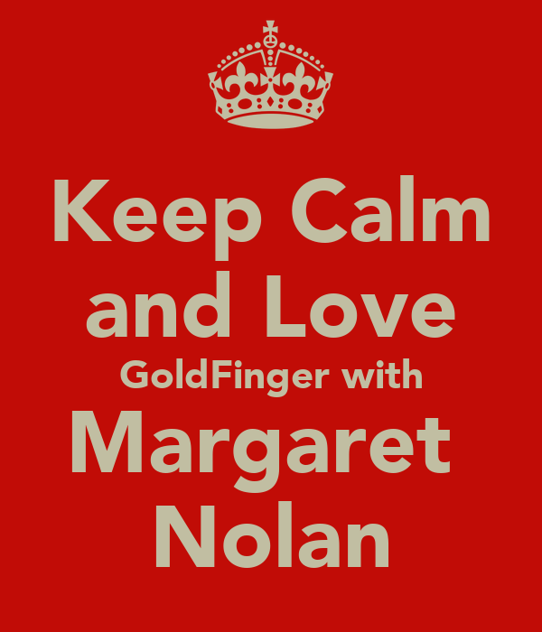 Keep Calm and Love GoldFinger with Margaret  Nolan