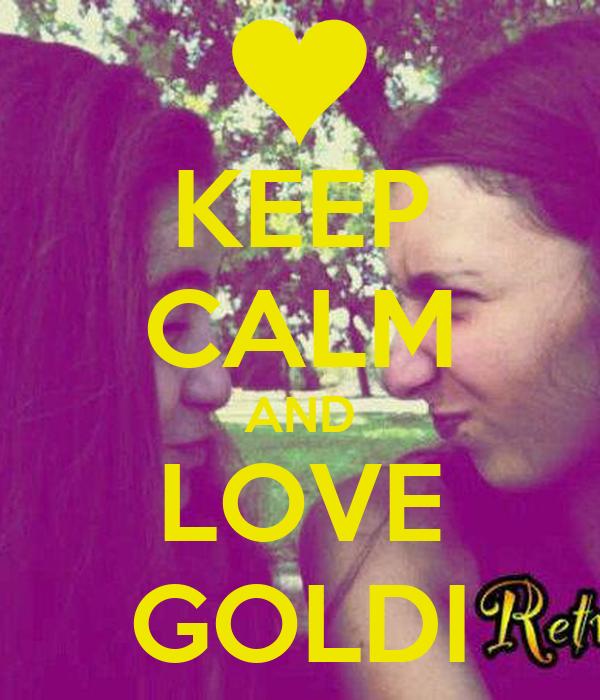 KEEP CALM AND LOVE GOLDI