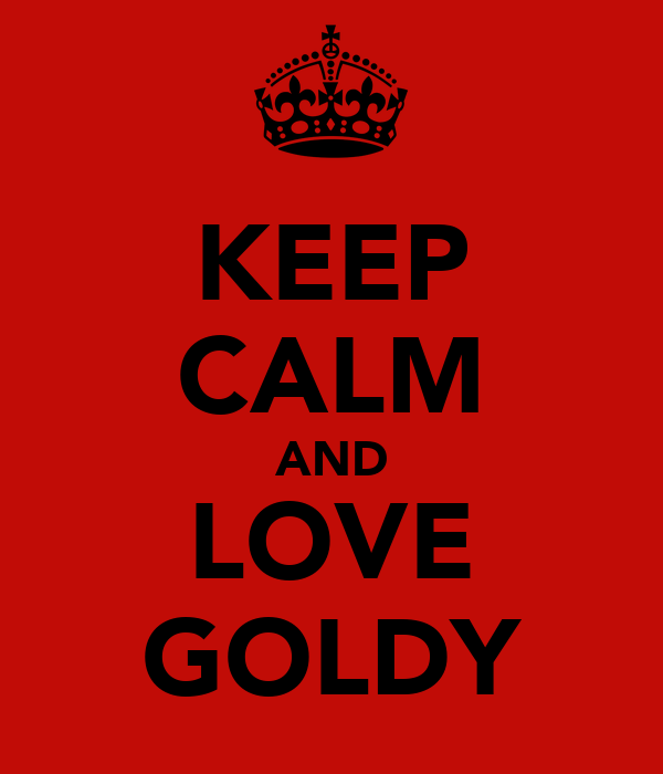 KEEP CALM AND LOVE GOLDY