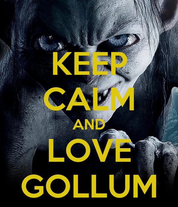 KEEP CALM AND LOVE GOLLUM