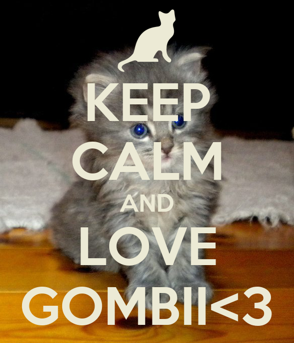 KEEP CALM AND LOVE GOMBII<3
