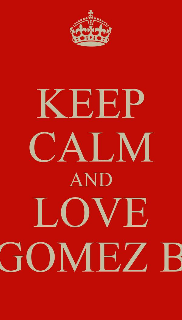 KEEP CALM AND LOVE GOMEZ B