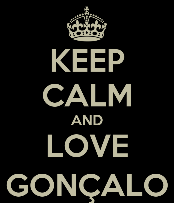 KEEP CALM AND LOVE GONÇALO