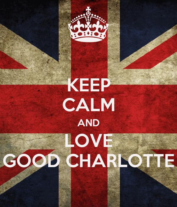 KEEP CALM AND LOVE GOOD CHARLOTTE