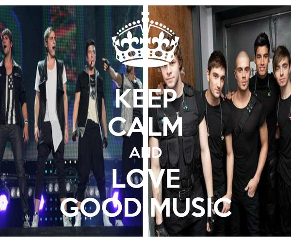 KEEP CALM AND LOVE GOOD MUSIC
