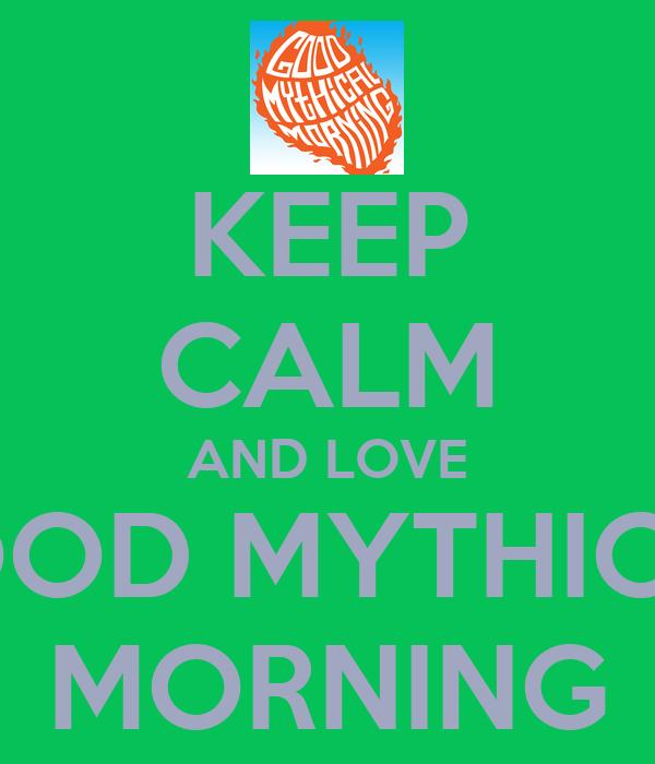 KEEP CALM AND LOVE GOOD MYTHICAL MORNING