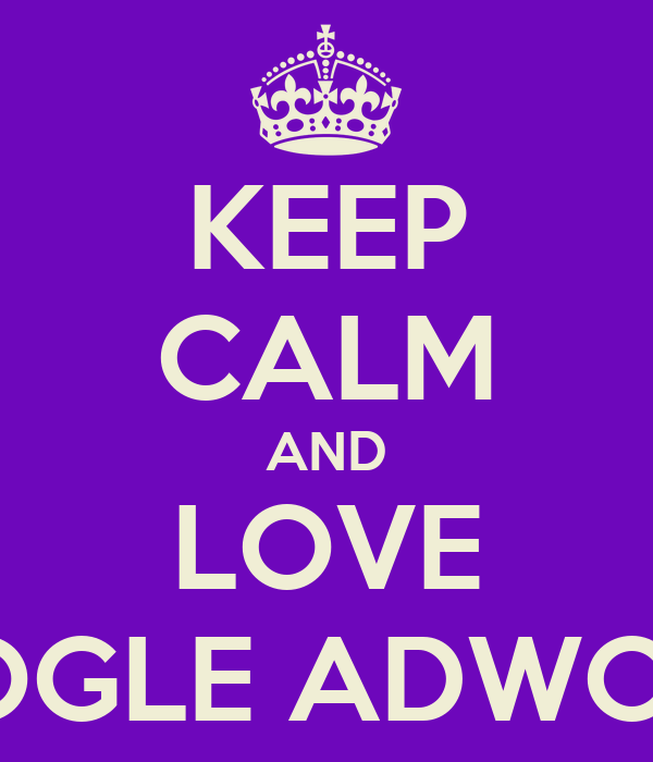 KEEP CALM AND LOVE GOOGLE ADWORDS
