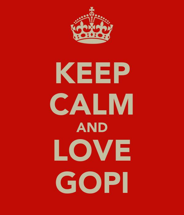KEEP CALM AND LOVE GOPI