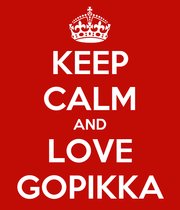 KEEP CALM AND LOVE GOPIKKA