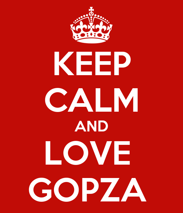 KEEP CALM AND LOVE  GOPZA