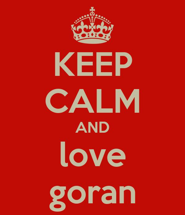 KEEP CALM AND love goran
