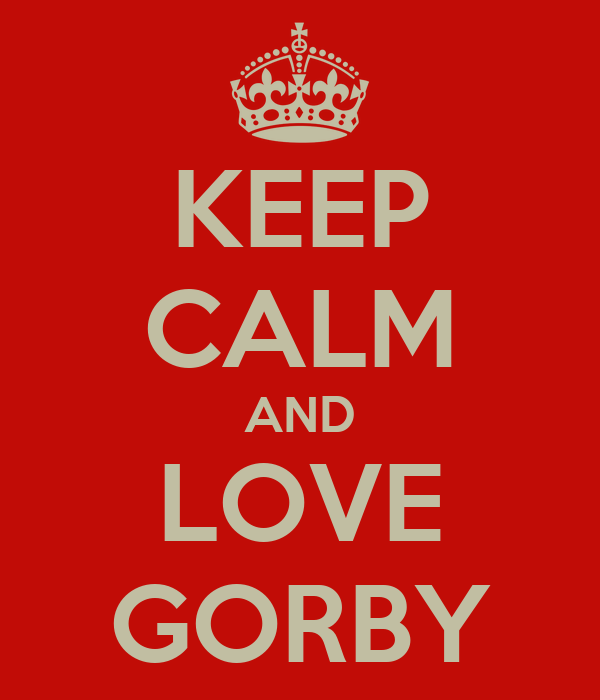 KEEP CALM AND LOVE GORBY