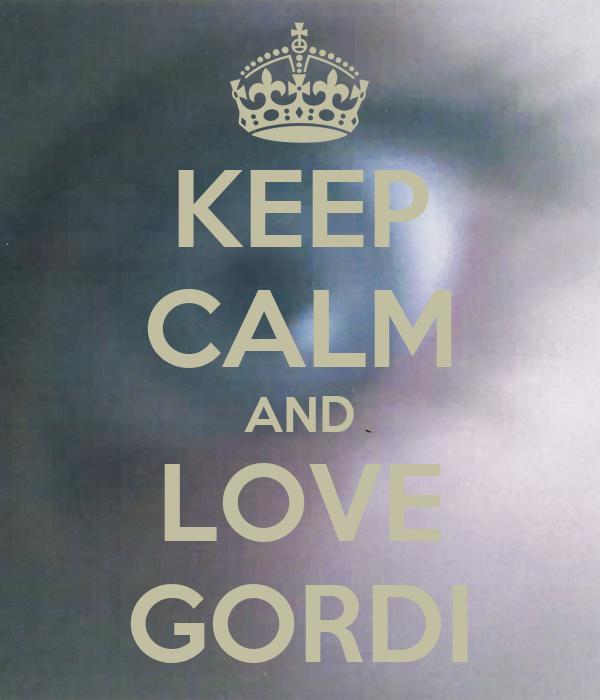 KEEP CALM AND LOVE GORDI