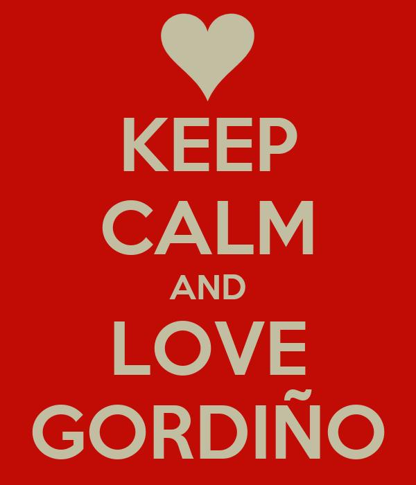 KEEP CALM AND LOVE GORDIÑO