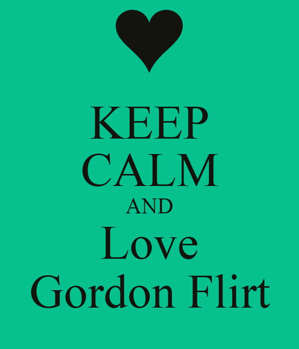 KEEP CALM AND Love Gordon Flirt