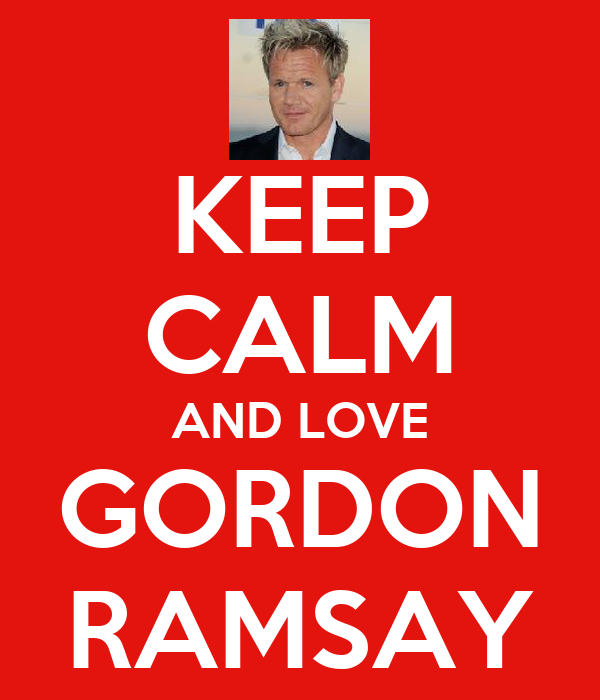 KEEP CALM AND LOVE GORDON RAMSAY
