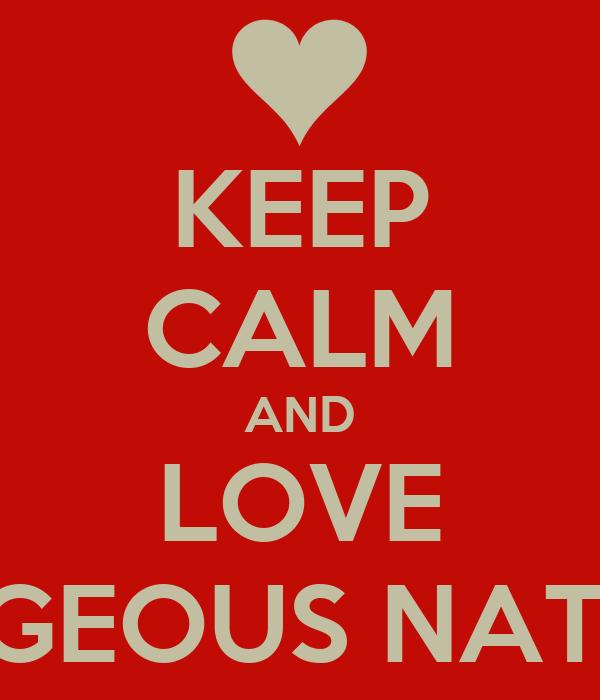 KEEP CALM AND LOVE GORGEOUS NATALIA