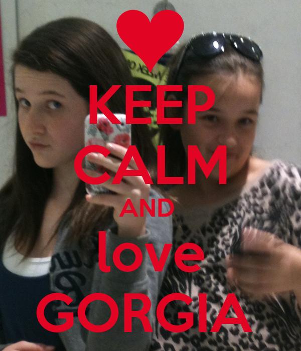 KEEP CALM AND  love GORGIA