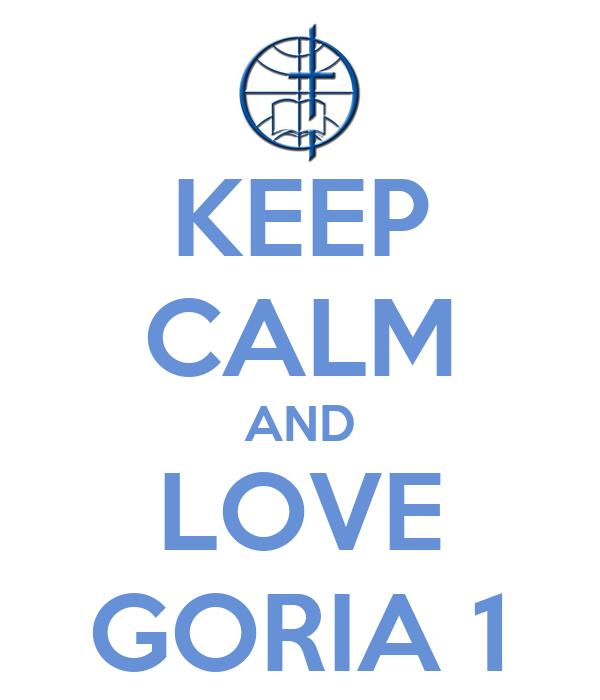 KEEP CALM AND LOVE GORIA 1