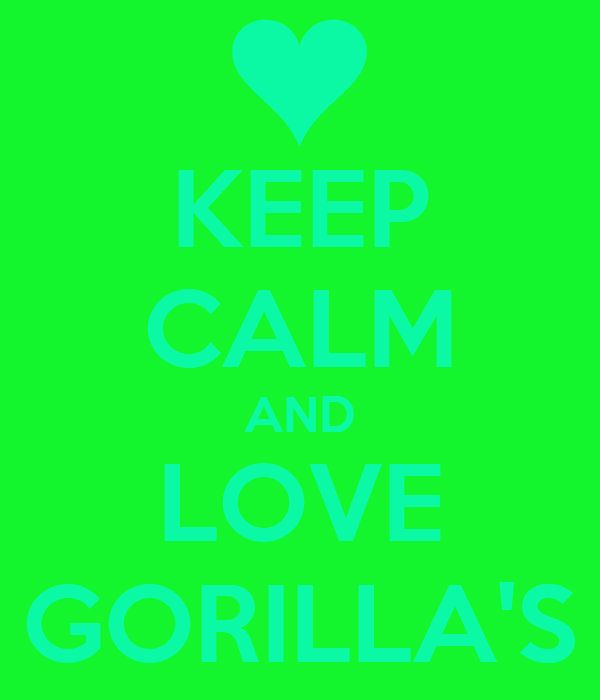 KEEP CALM AND LOVE GORILLA'S