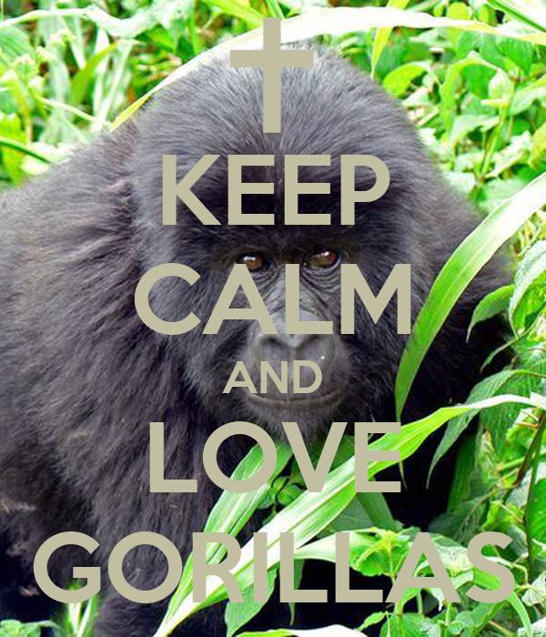 KEEP CALM AND LOVE GORILLAS