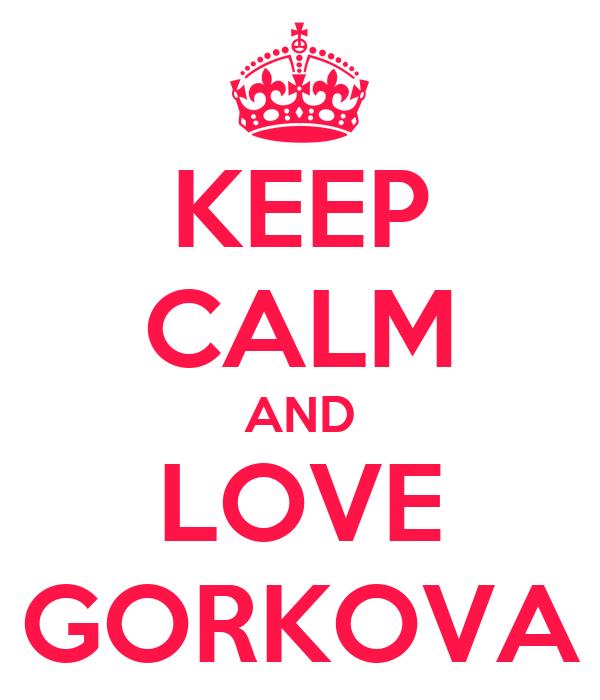 KEEP CALM AND LOVE GORKOVA