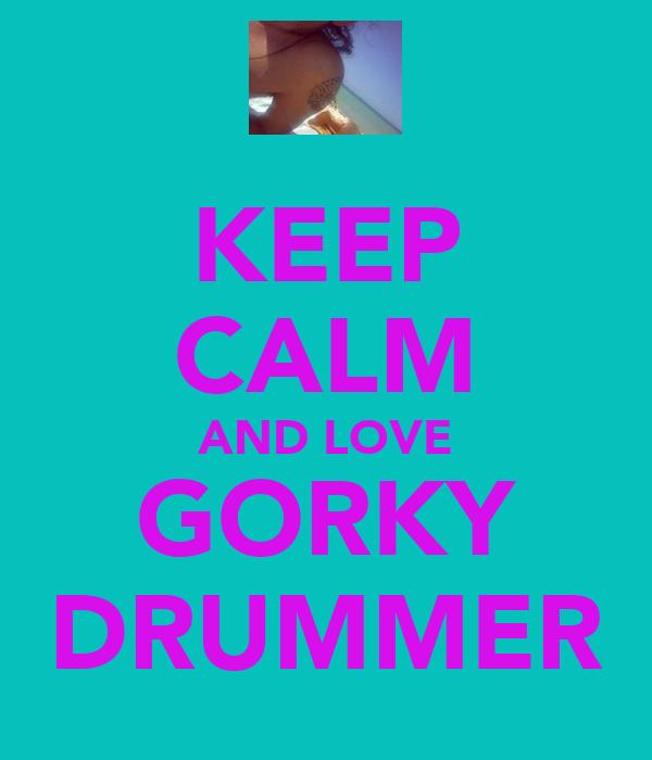 KEEP CALM AND LOVE GORKY DRUMMER