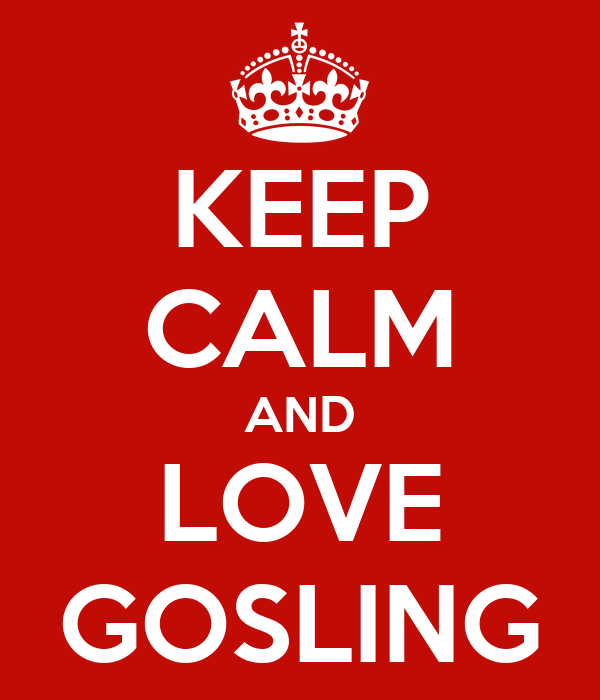 KEEP CALM AND LOVE GOSLING