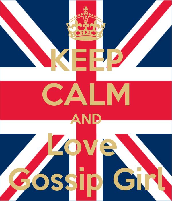 KEEP CALM AND Love  Gossip Girl