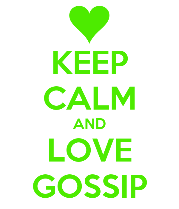 KEEP CALM AND LOVE GOSSIP