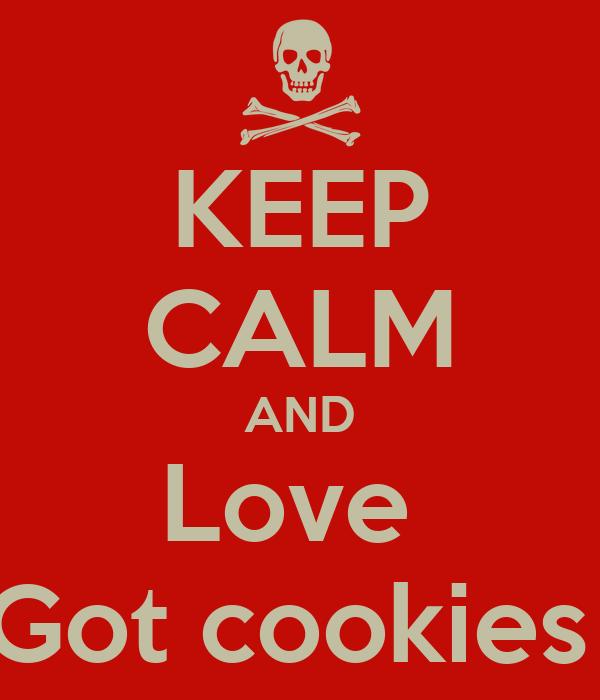 KEEP CALM AND Love  Got cookies