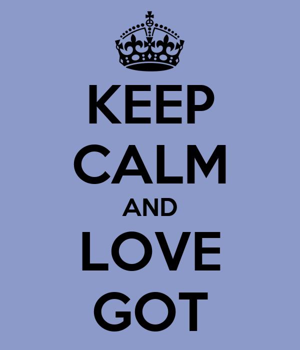 KEEP CALM AND LOVE GOT