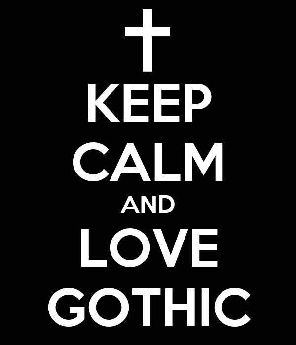 KEEP CALM AND LOVE GOTHIC