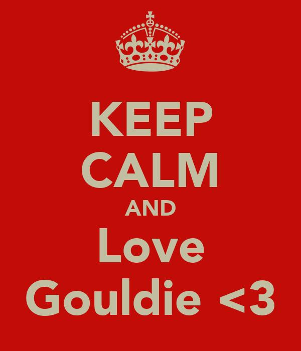 KEEP CALM AND Love Gouldie <3