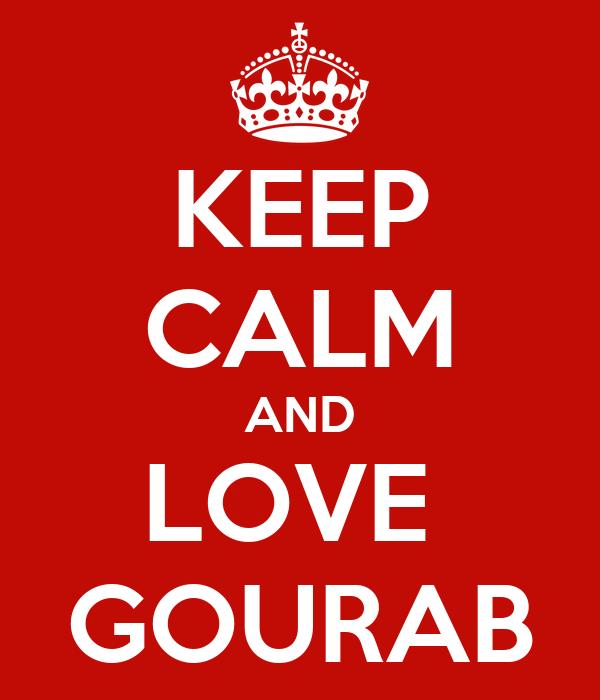 KEEP CALM AND LOVE  GOURAB